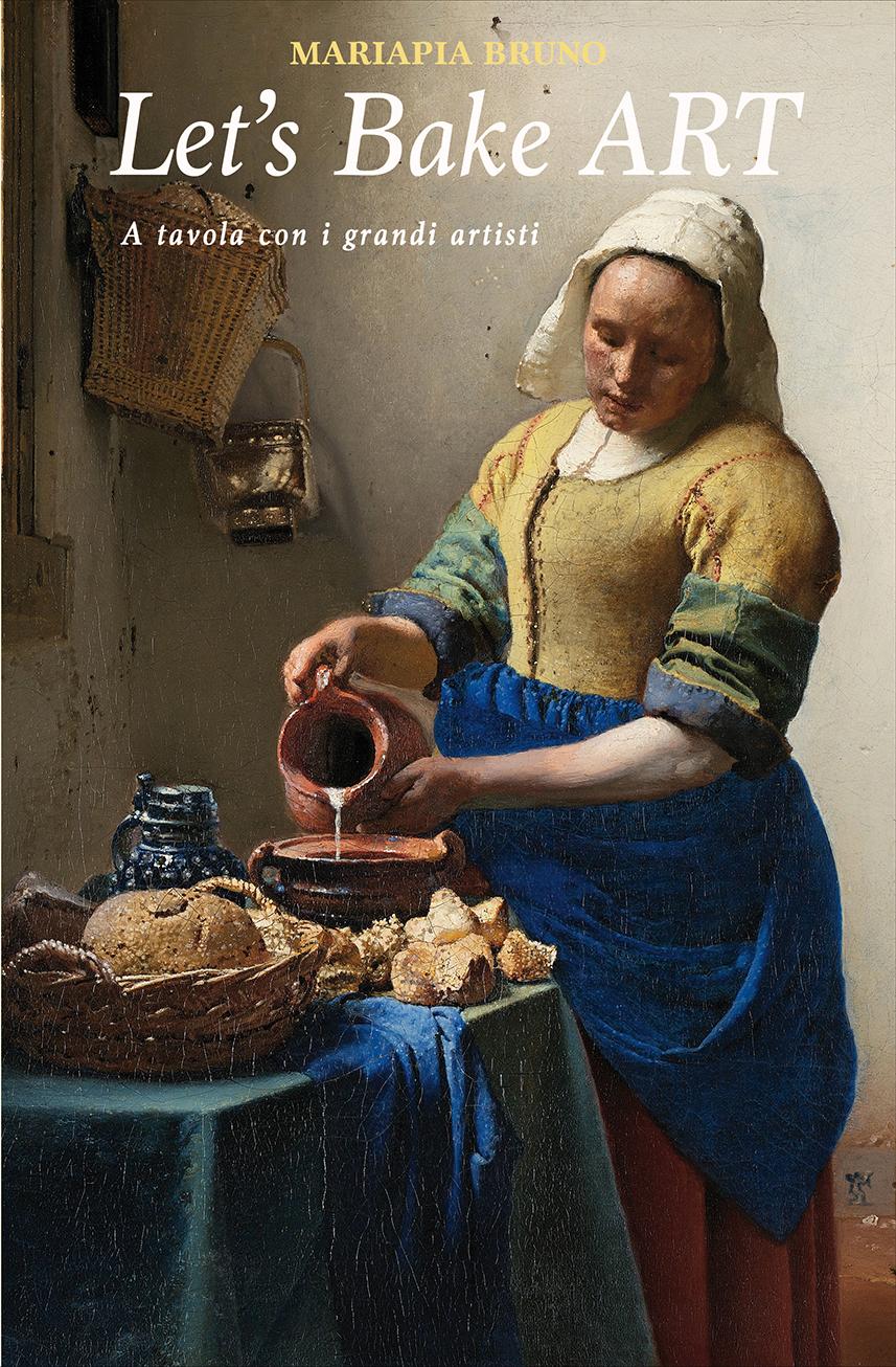 Let S Bake Art Un Viaggio Tra Arte E Cucina Con 79 Ricette D Artista Viaggi Arte E Cucina